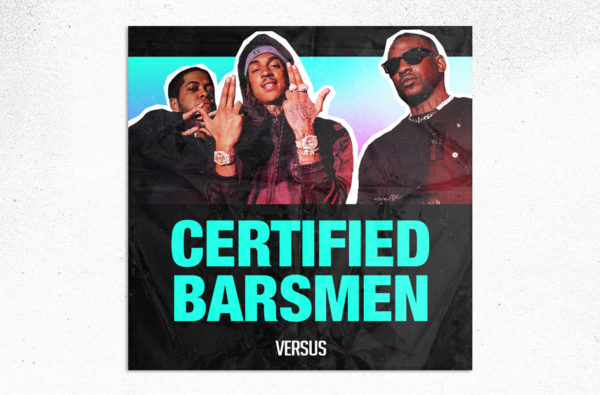 'Certified Barsmen' Is Our Essential Playlist Featuring the Hardest New Music